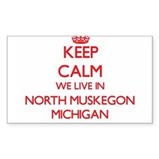 Keep calm we live in North Muskegon Michig Decal