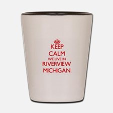 Keep calm we live in Riverview Michigan Shot Glass