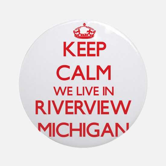 Keep calm we live in Riverview Mi Ornament (Round)