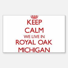 Keep calm we live in Royal Oak Michigan Decal