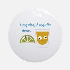 tequila 1 tequila 2 tequila Ornament (Round)