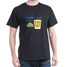 tequila 1 tequila 2 tequila T-Shirt