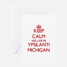 Keep calm we live in Ypsilanti Mich Greeting Cards