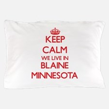 Keep calm we live in Blaine Minnesota Pillow Case