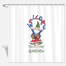WELOME TO MY GARDEN Shower Curtain