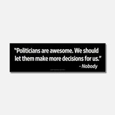 Politicians Are Awesome Car Magnet 10 x 3