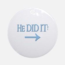 HE DID IT! (right) Ornament (Round)