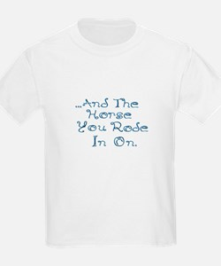 and the horse you rode in on T-Shirt