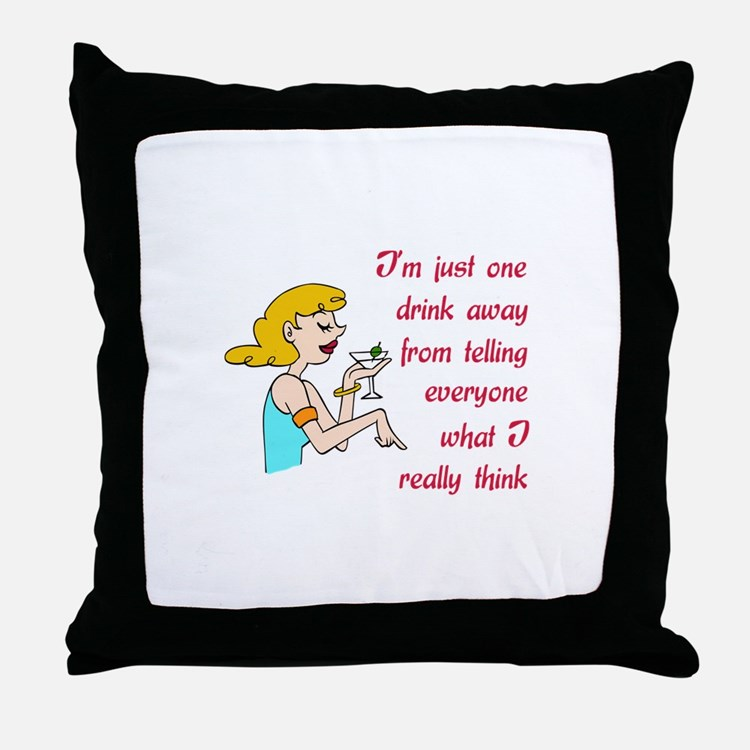 ONE DRINK AWAY Throw Pillow