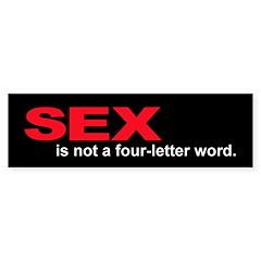 Sex is not a four-letter word. (Bumper Sticker)
