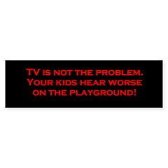 TV is not the problem. (Bumper Sticker)
