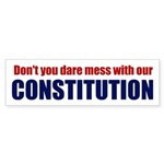 Don't mess with our Constitution! (Bumper Sticker)
