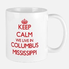 Keep calm we live in Columbus Mississippi Mugs