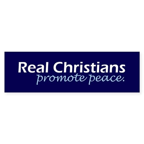 Real Christians promote peace. (Bumper Sticker)