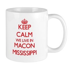 Keep calm we live in Macon Mississippi Mugs