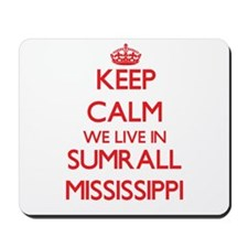 Keep calm we live in Sumrall Mississippi Mousepad