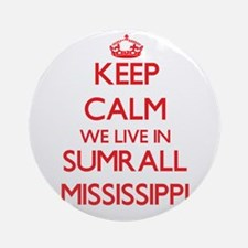 Keep calm we live in Sumrall Miss Ornament (Round)