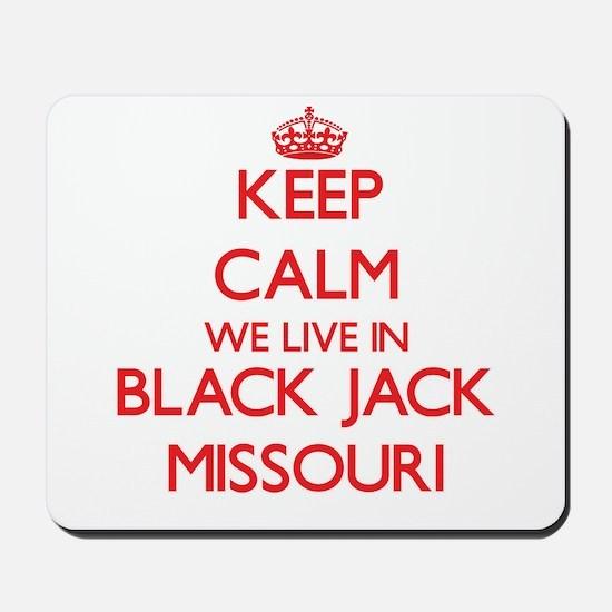 Keep calm we live in Black Jack Missouri Mousepad