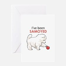 IVE BEEN SAMOYED Greeting Cards