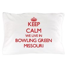 Keep calm we live in Bowling Green Mis Pillow Case