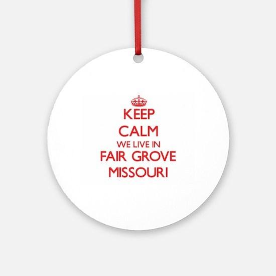 Keep calm we live in Fair Grove M Ornament (Round)