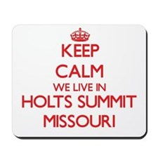 Keep calm we live in Holts Summit Missou Mousepad