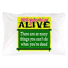 Good To Be Alive Pillow Case