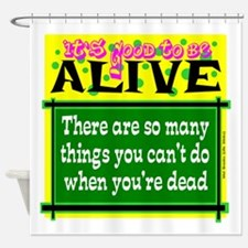 Good To Be Alive Shower Curtain