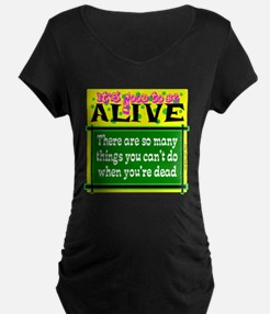 Good To Be Alive Maternity T-Shirt