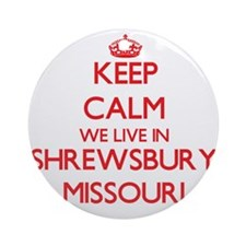 Keep calm we live in Shrewsbury M Ornament (Round)