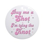 Buy me a shot Ornament (Round)