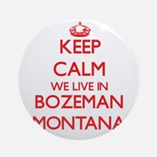 Keep calm we live in Bozeman Mont Ornament (Round)