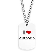 I Love Aryanna Dog Tags