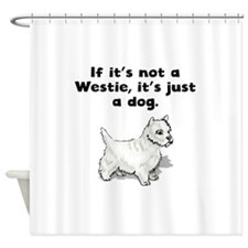 If Its Not A Westie Shower Curtain
