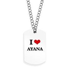 I Love Ayana Dog Tags