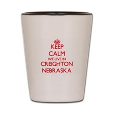 Keep calm we live in Creighton Nebraska Shot Glass