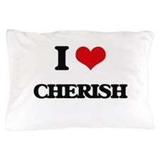 I Love Cherish Pillow Case