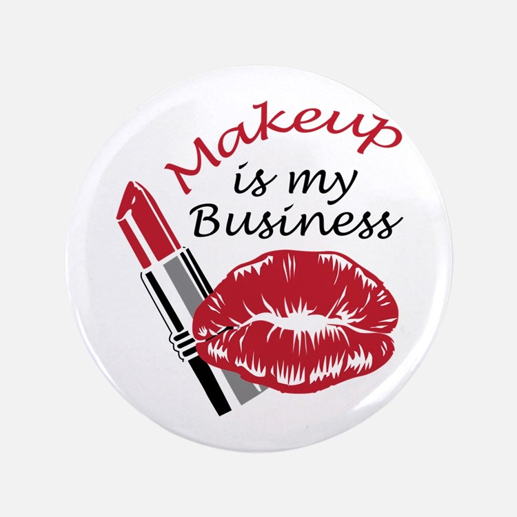 "MAKEUP IS MY BUSINESS 3.5"" Button"