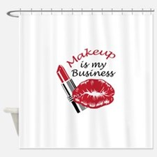 MAKEUP IS MY BUSINESS Shower Curtain