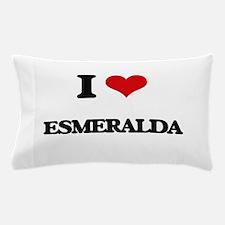 I Love Esmeralda Pillow Case