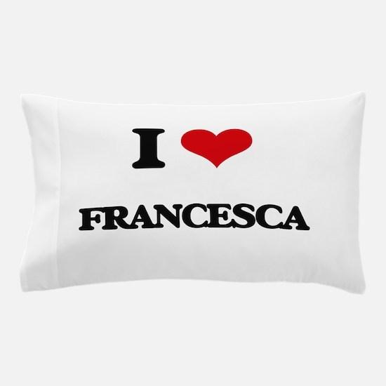 I Love Francesca Pillow Case