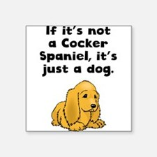 If Its Not A Cocker Spaniel Sticker