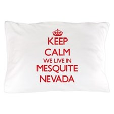 Keep calm we live in Mesquite Nevada Pillow Case