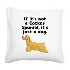 If Its Not A Cocker Spaniel Square Canvas Pillow