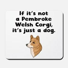 If Its Not A Pembroke Welsh Corgi Mousepad