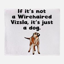 If Its Not A Wirehaired Vizsla Throw Blanket