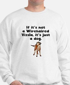 If Its Not A Wirehaired Vizsla Sweatshirt