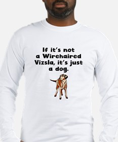 If Its Not A Wirehaired Vizsla Long Sleeve T-Shirt