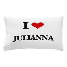 I Love Julianna Pillow Case