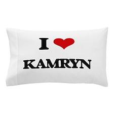 I Love Kamryn Pillow Case